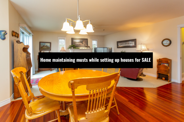 Home maintaining musts while setting up houses for sale.