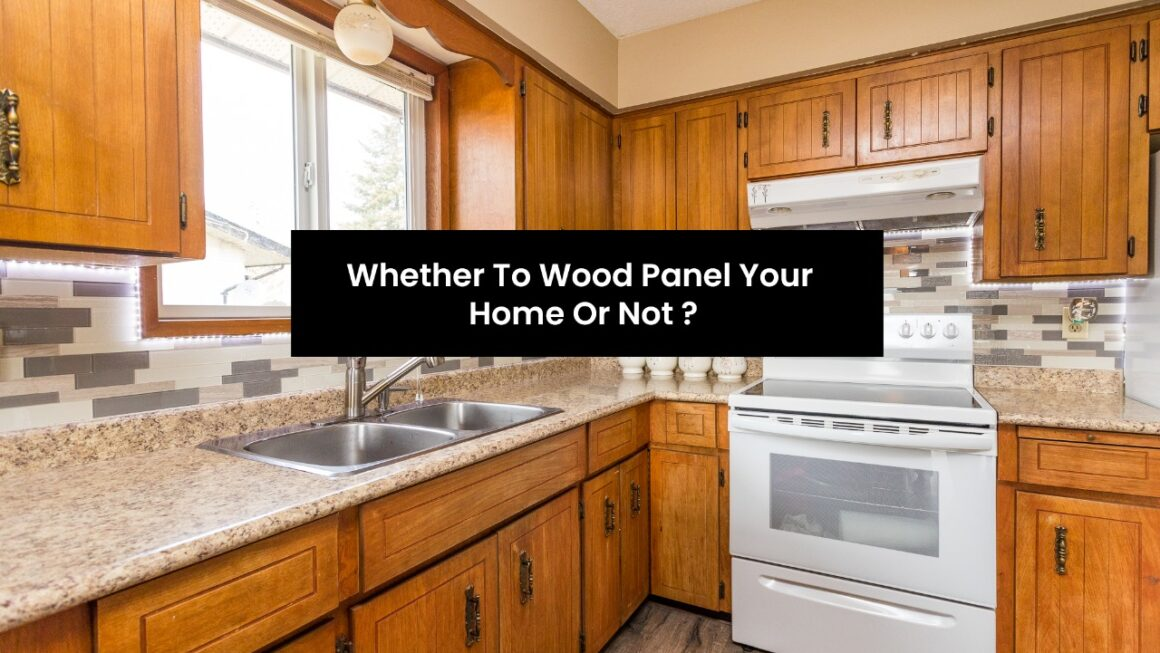 Whether to Wood Panel your home or not?