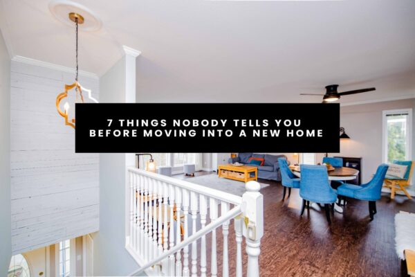 7 Things nobody tells you before moving into a new home