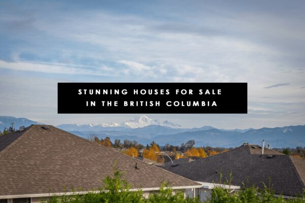 Stunning houses for SALE in the British Columbia